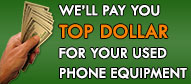 We pay top dollar for used phone equipment